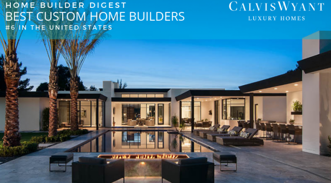 Calvis Wyant Ranked No. 6 on Home Builder Digest List of Top 20 Custom Home Builders in the U.S.
